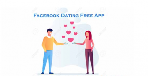 Facebook Dating Free App – Facebook Dating Near Me | Facebook Dating Site Free App
